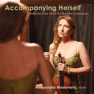Accompanying Herself, Works for Solo Violin by Women Composers